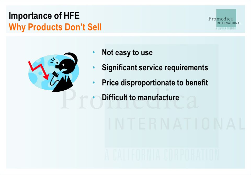 Importance of HFE Why Products Don't Sell Not easy to use Significant service requirements Price disproportionate to benefit Difficult to manufacture