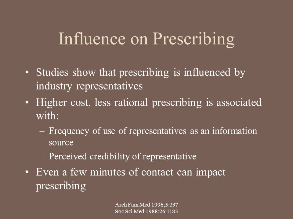 Influence on Prescribing Studies show that prescribing is influenced by industry representatives Higher cost, less rational prescribing is associated