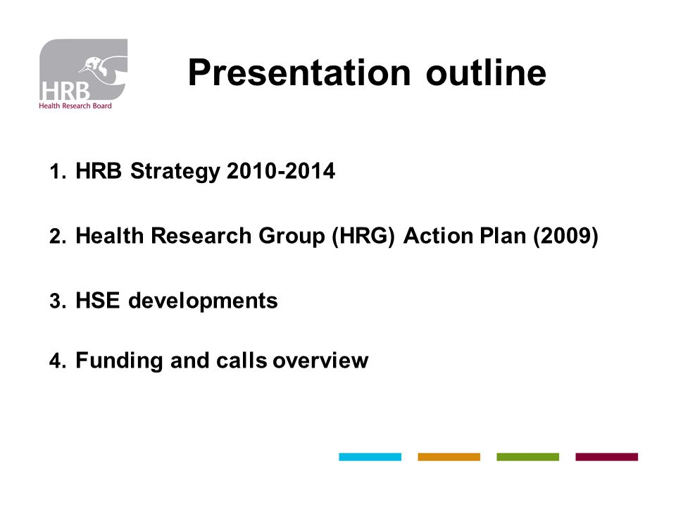 Presentation outline 1.HRB Strategy 2010-2014 2. Health Research Group (HRG) Action Plan (2009) 3.