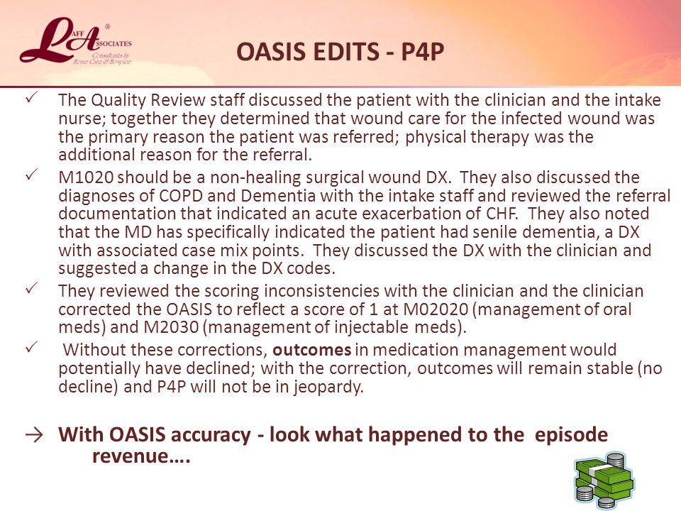 OASIS EDITS - P4P  The Quality Review staff discussed the patient with the clinician and the intake nurse; together they determined that wound care for the infected wound was the primary reason the patient was referred; physical therapy was the additional reason for the referral.