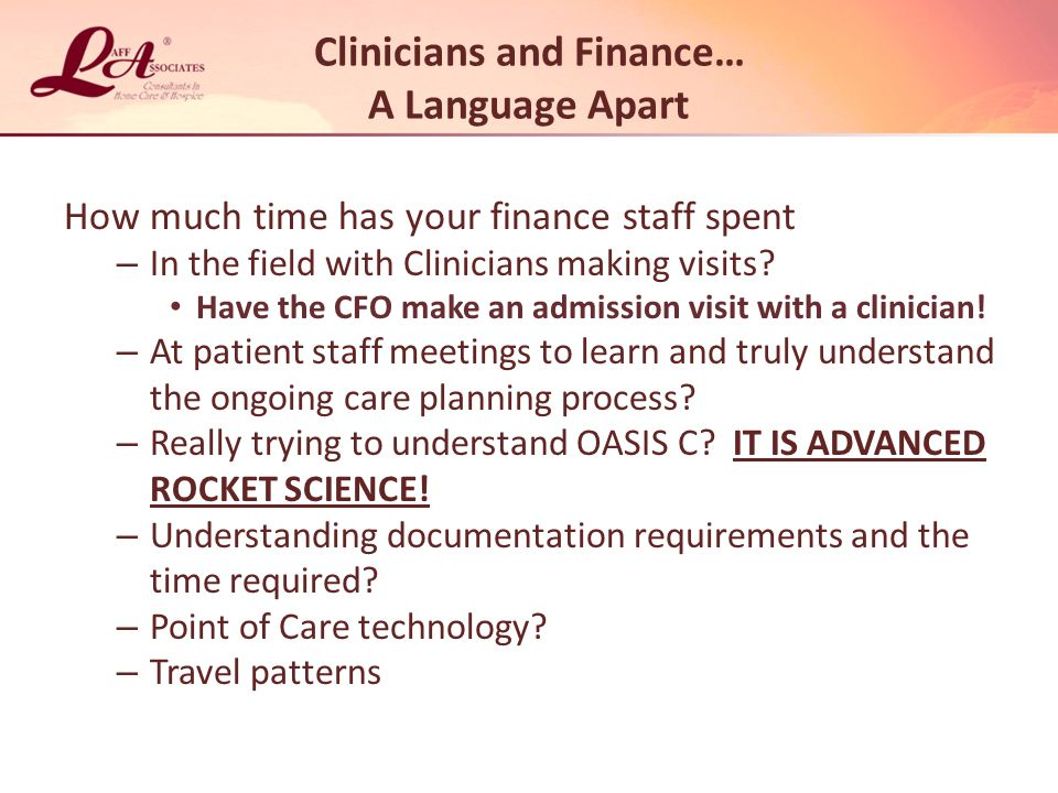 Clinicians and Finance… A Language Apart How much time has your finance staff spent – In the field with Clinicians making visits.