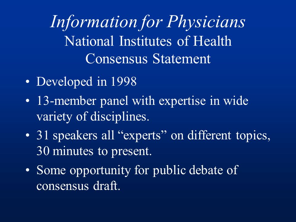 Information for Physicians National Institutes of Health Consensus Statement Developed in 1998 13-member panel with expertise in wide variety of disciplines.