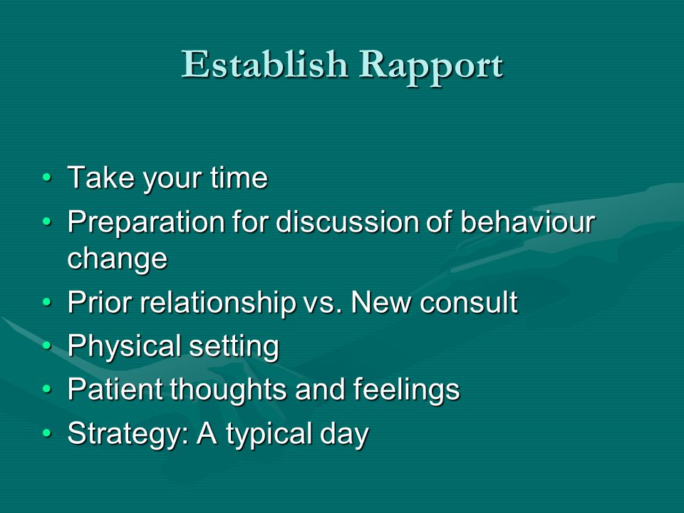 Establish Rapport Take your timeTake your time Preparation for discussion of behaviour changePreparation for discussion of behaviour change Prior relationship vs.