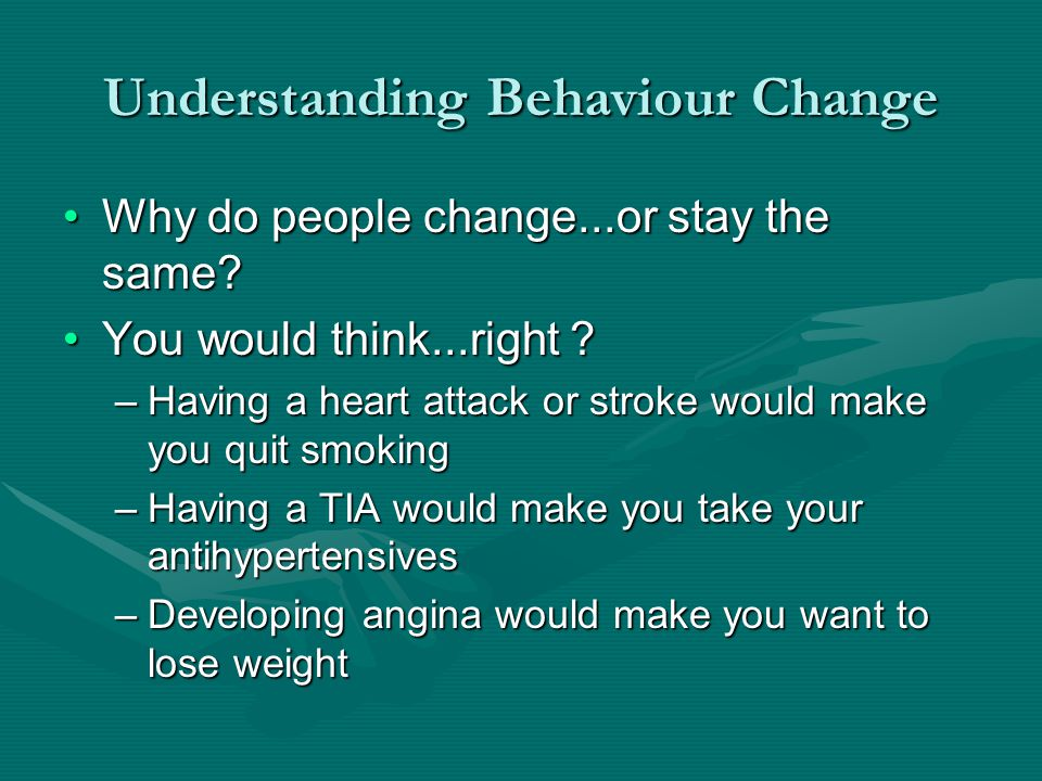 Understanding Behaviour Change Why do people change...or stay the same Why do people change...or stay the same.