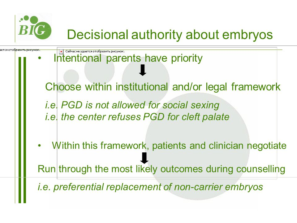 Decisional authority about embryos Intentional parents have priority Choose within institutional and/or legal framework i.e. PGD is not allowed for so
