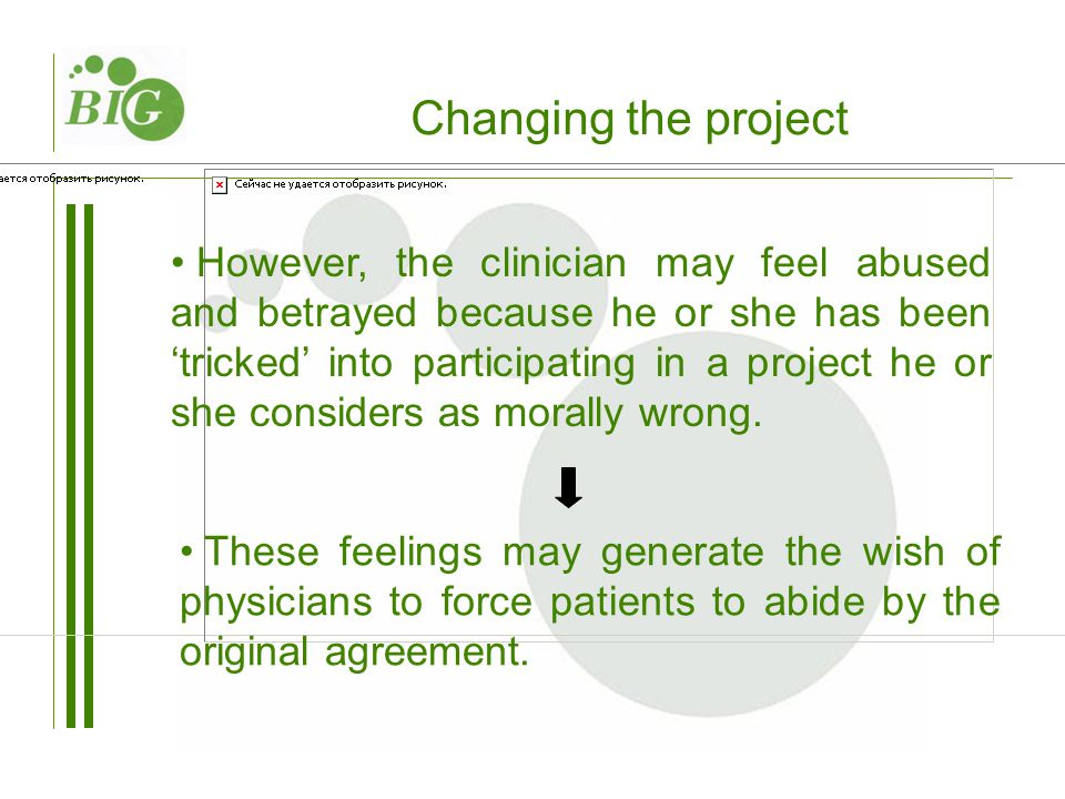 However, the clinician may feel abused and betrayed because he or she has been 'tricked' into participating in a project he or she considers as morally wrong.