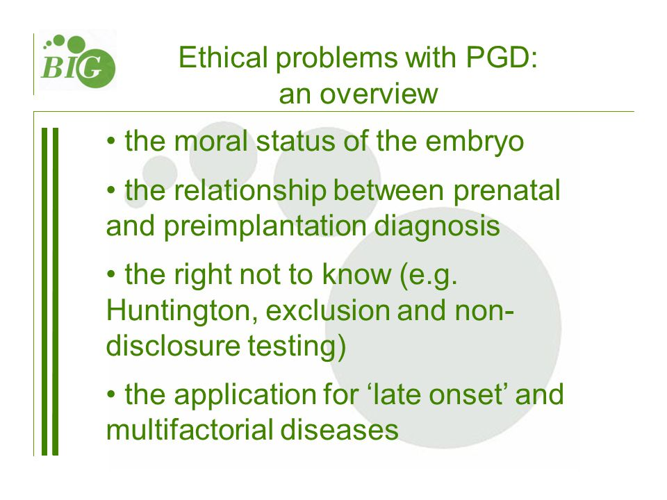 Ethical problems with PGD: an overview the moral status of the embryo the relationship between prenatal and preimplantation diagnosis the right not to