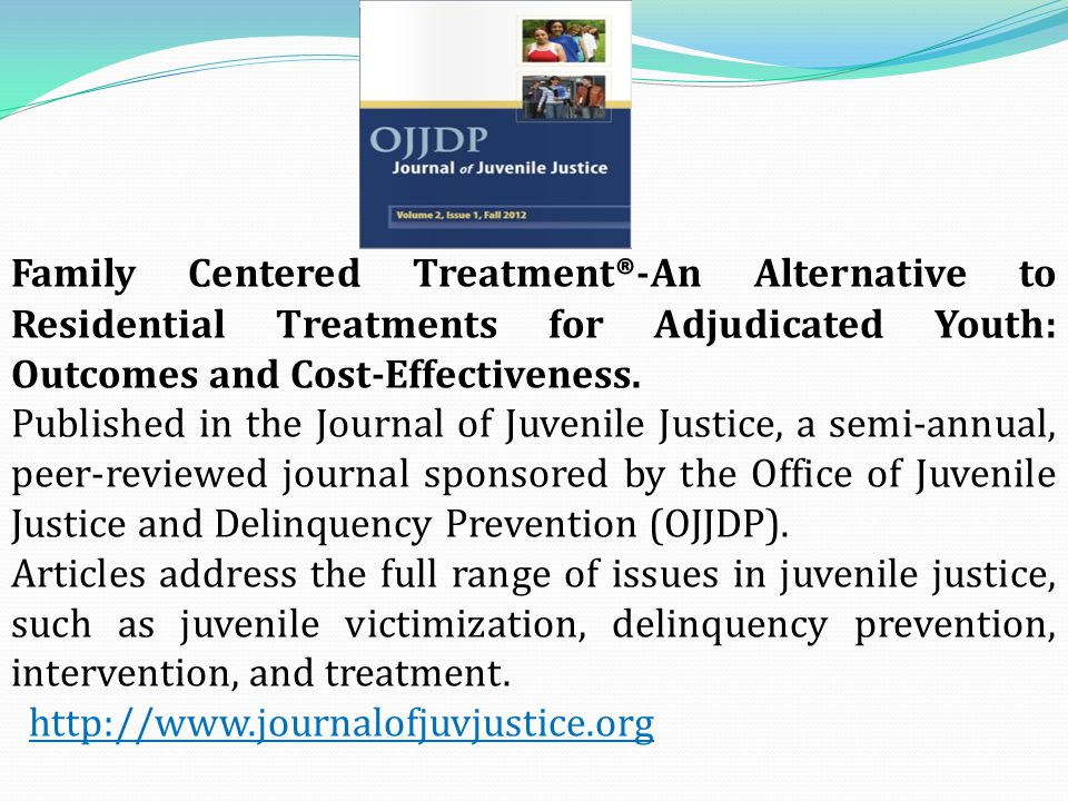 Family Centered Treatment ® -An Alternative to Residential Treatments for Adjudicated Youth: Outcomes and Cost-Effectiveness.