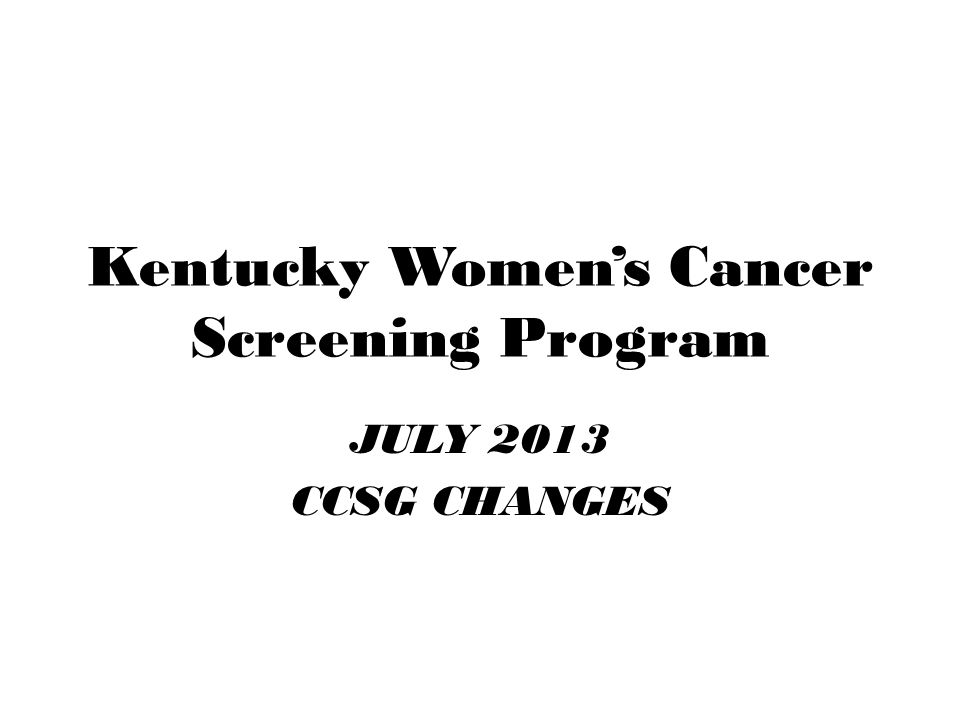 Kentucky Women's Cancer Screening Program JULY 2013 CCSG CHANGES