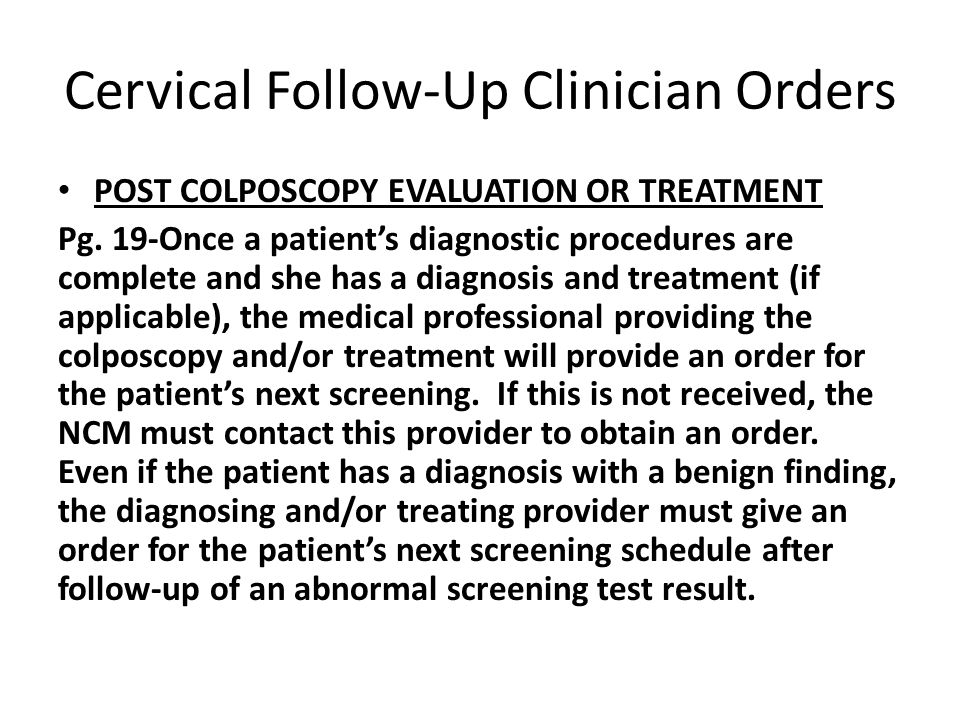 Cervical Follow-Up Clinician Orders POST COLPOSCOPY EVALUATION OR TREATMENT Pg.