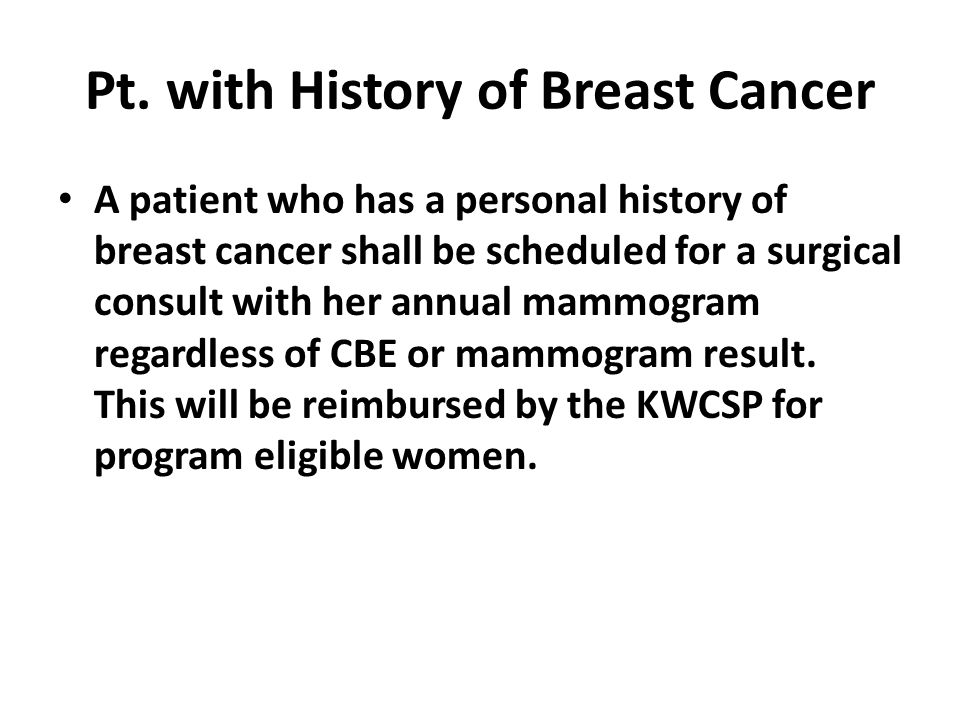 Pt. with History of Breast Cancer A patient who has a personal history of breast cancer shall be scheduled for a surgical consult with her annual mamm