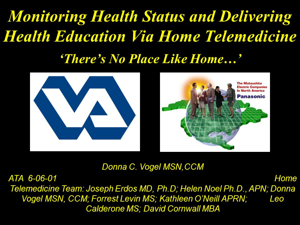Monitoring Health Status and Delivering Health Education Via Home Telemedicine 'There's No Place Like Home…' Donna C.