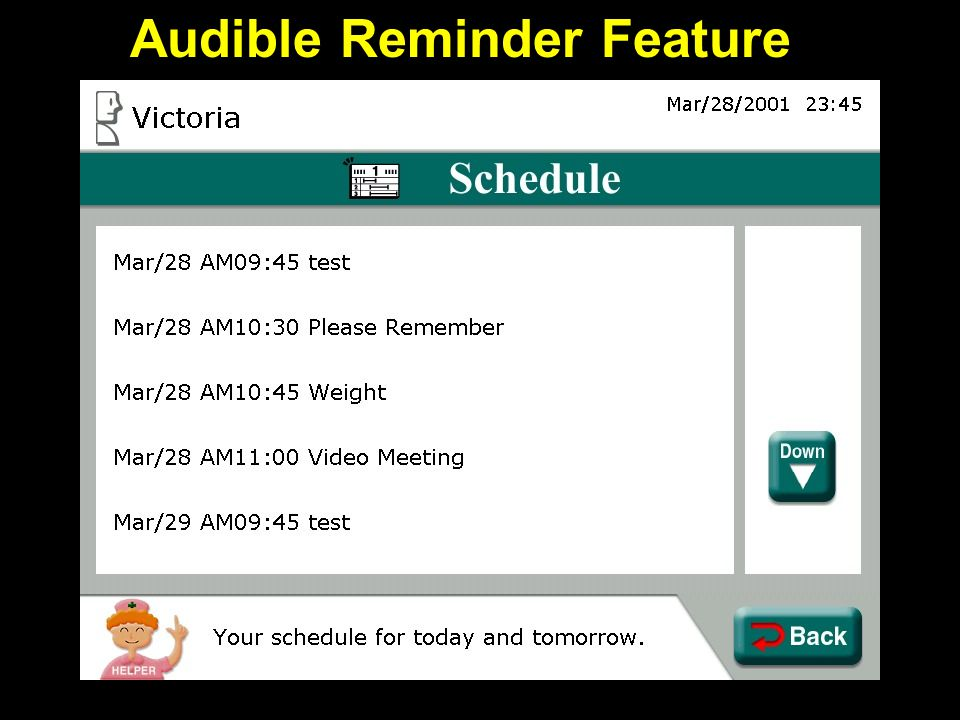 Education Features… more Medication reminders –Audible tone reminds patients to take a specific medication –Self-monitoring tools record when medications were taken, forgotten or purposefully omitted –Visual compliance feedback to providers and patients using easy-to-read, real-time charting