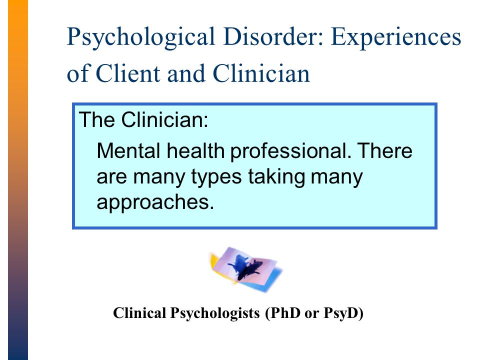 Psychological Disorder: Experiences of Client and Clinician The Clinician: Mental health professional.