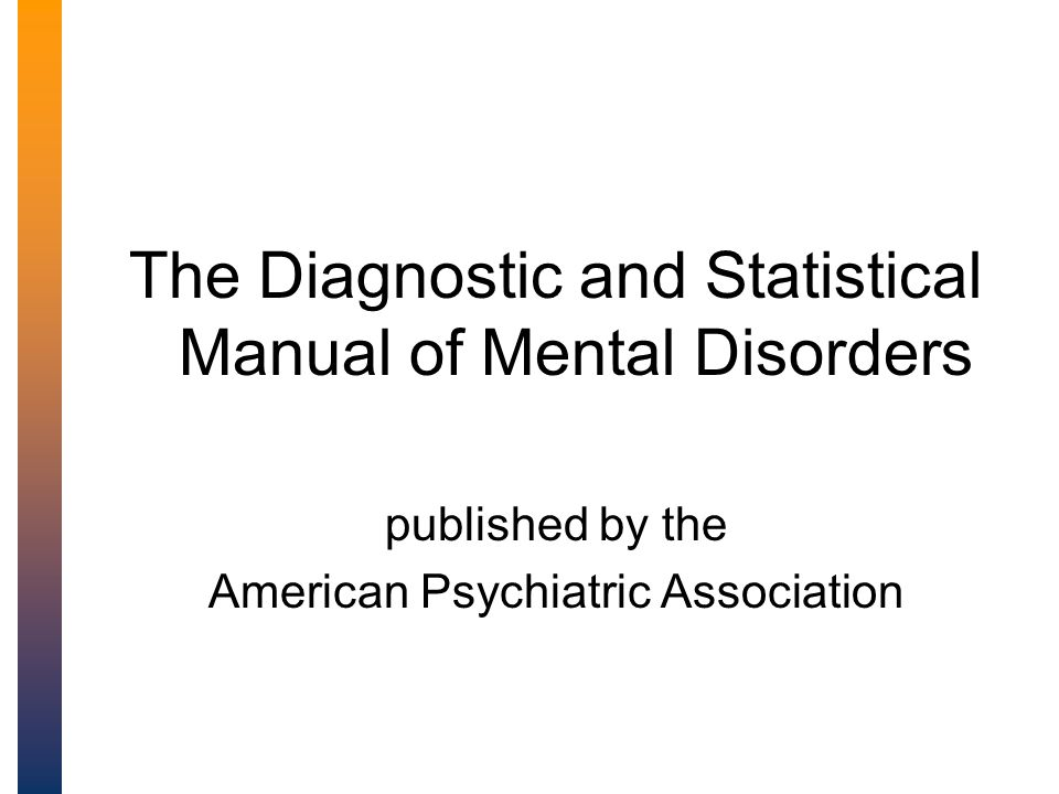 The DSM-IV The Diagnostic and Statistical Manual of Mental Disorders published by the American Psychiatric Association