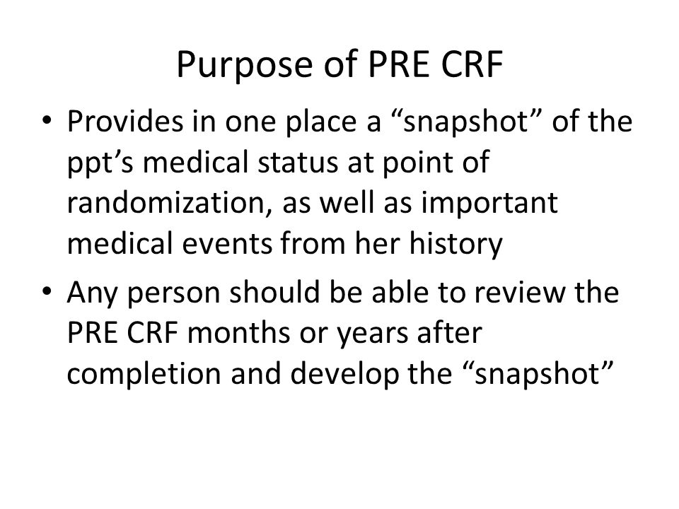 """Purpose of PRE CRF Provides in one place a """"snapshot"""" of the ppt's medical status at point of randomization, as well as important medical events from"""