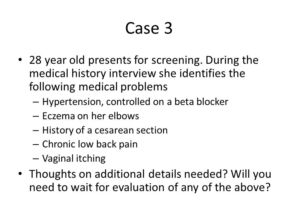 Case 3 28 year old presents for screening.