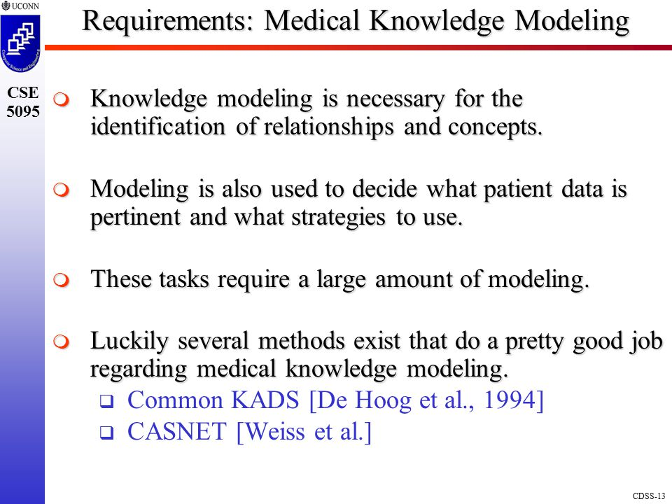 CDSS-13 CSE 5095 Requirements: Medical Knowledge Modeling  Knowledge modeling is necessary for the identification of relationships and concepts.