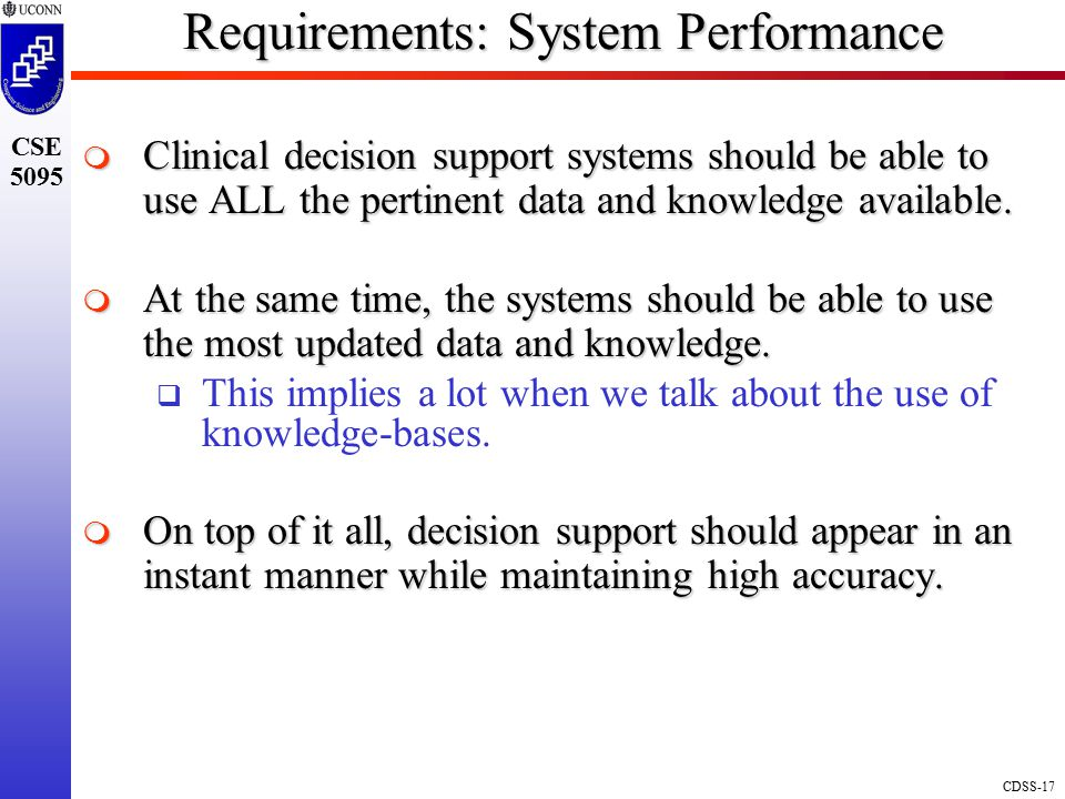 CDSS-17 CSE 5095 Requirements: System Performance  Clinical decision support systems should be able to use ALL the pertinent data and knowledge available.