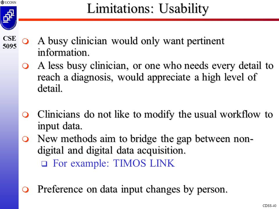 CDSS-40 CSE 5095 Limitations: Usability  A busy clinician would only want pertinent information.
