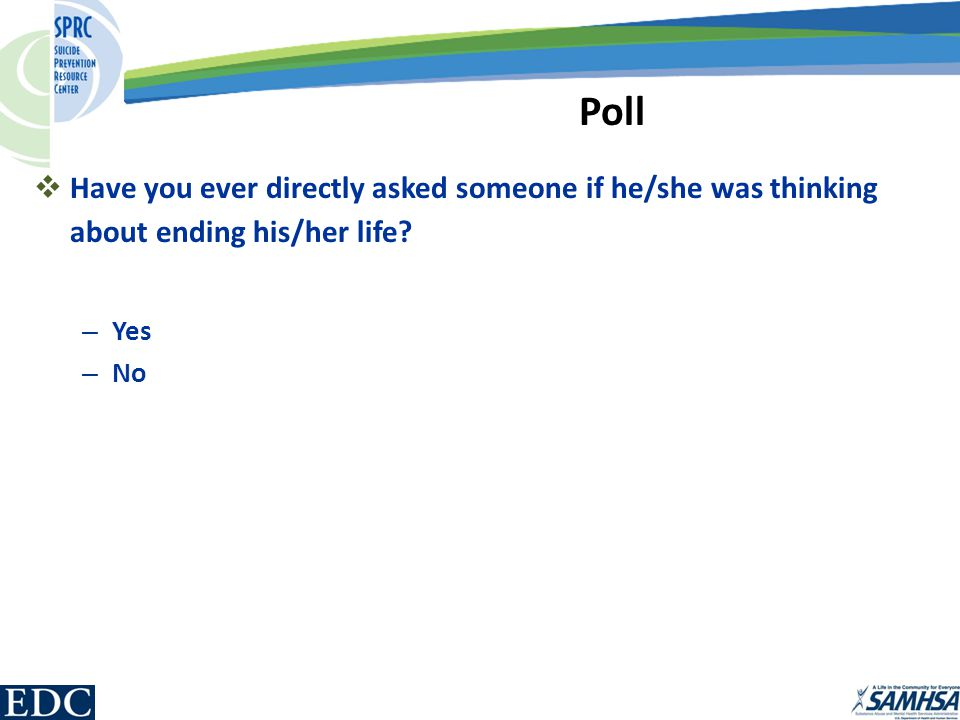 Poll  Have you ever directly asked someone if he/she was thinking about ending his/her life.