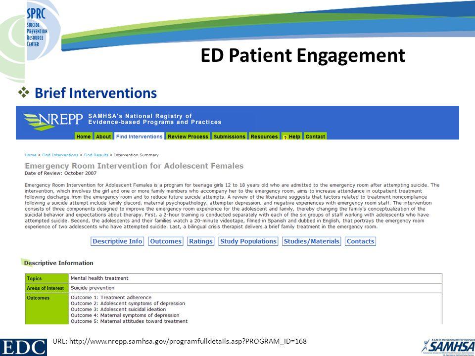  Brief Interventions ED Patient Engagement URL: http://www.nrepp.samhsa.gov/programfulldetails.asp?PROGRAM_ID=168