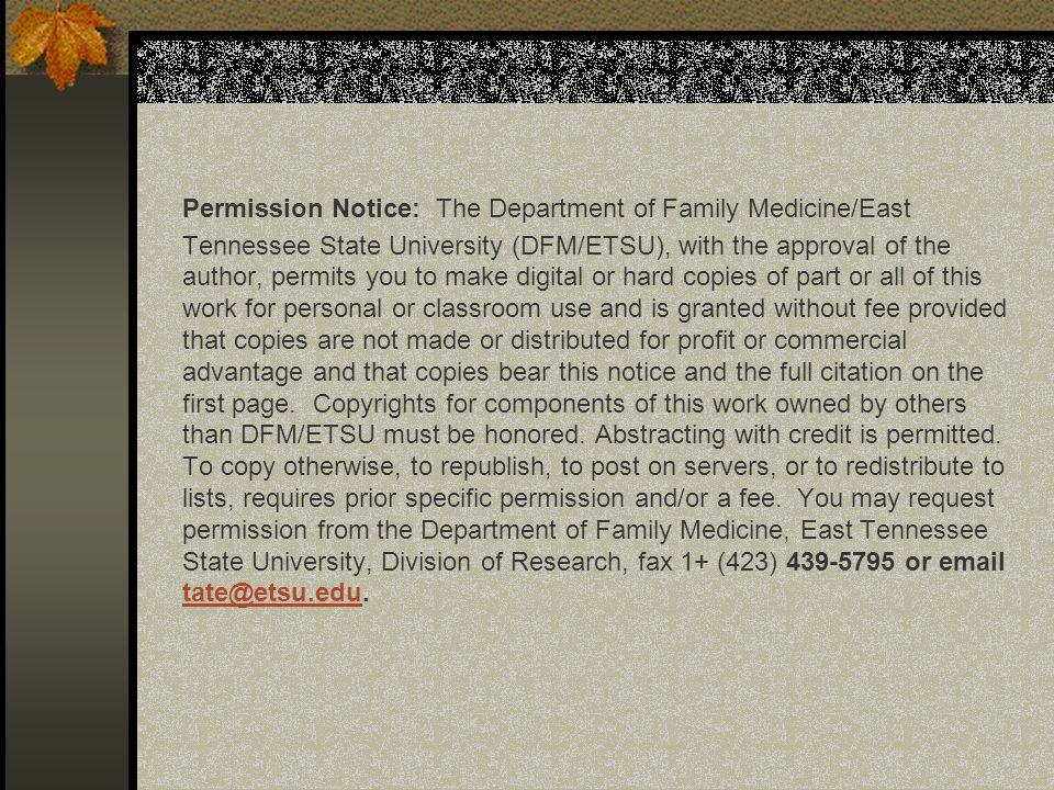 Permission Notice: The Department of Family Medicine/East Tennessee State University (DFM/ETSU), with the approval of the author, permits you to make