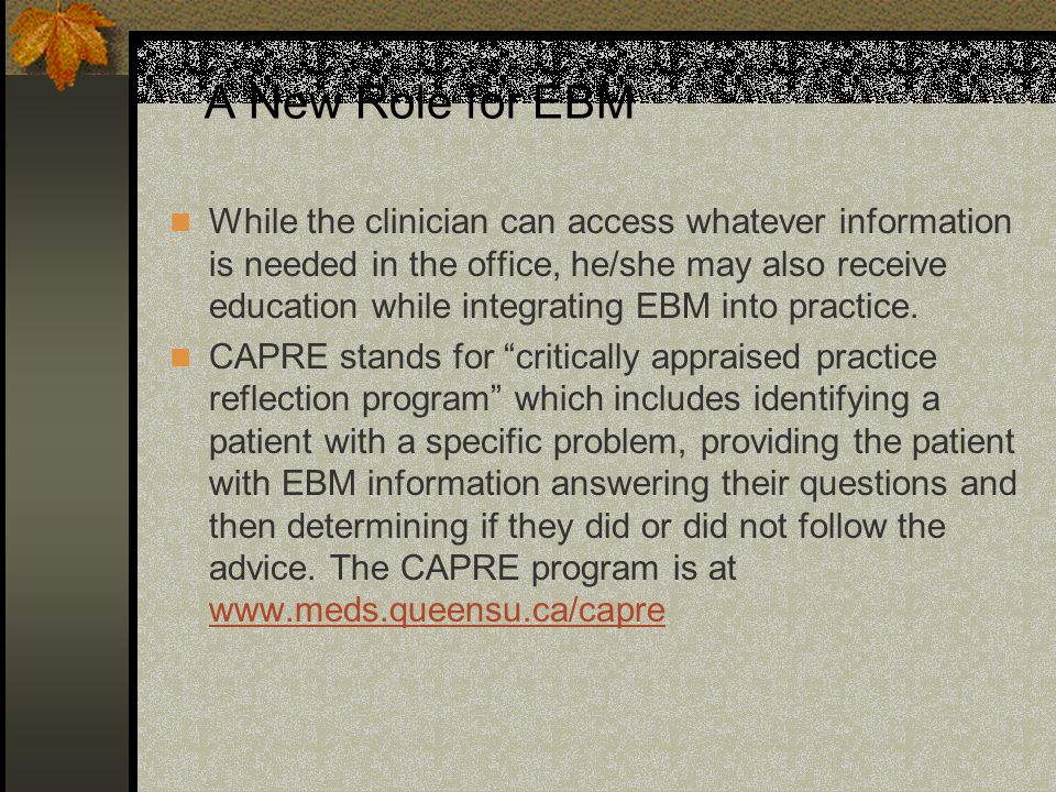 A New Role for EBM While the clinician can access whatever information is needed in the office, he/she may also receive education while integrating EBM into practice.