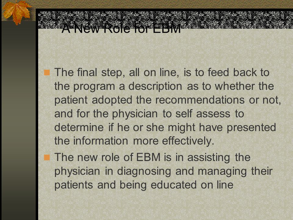 A New Role for EBM The final step, all on line, is to feed back to the program a description as to whether the patient adopted the recommendations or