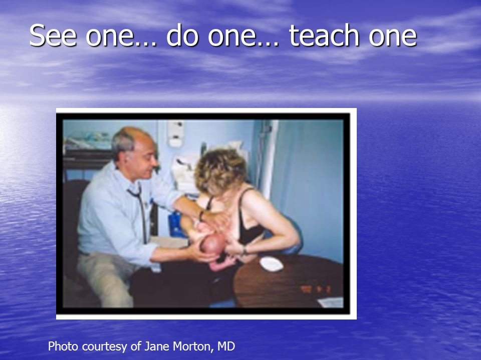 See one… do one… teach one Photo courtesy of Jane Morton, MD