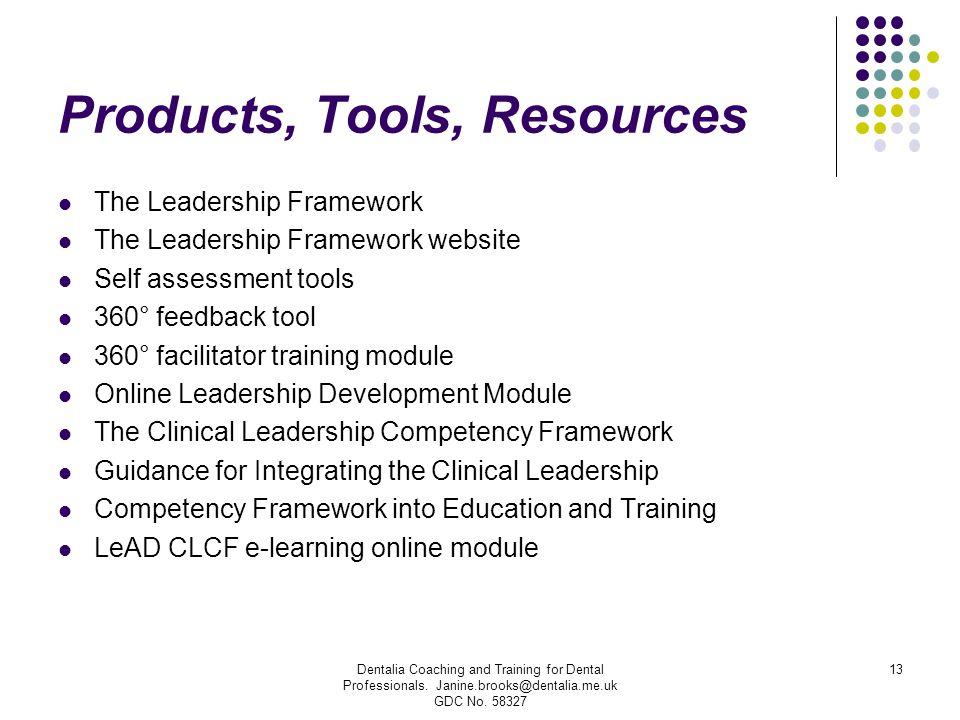Products, Tools, Resources The Leadership Framework The Leadership Framework website Self assessment tools 360° feedback tool 360° facilitator trainin