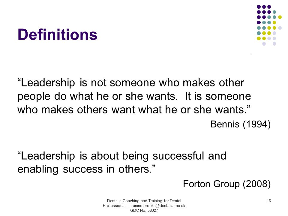 """Definitions """"Leadership is not someone who makes other people do what he or she wants. It is someone who makes others want what he or she wants."""" Benn"""