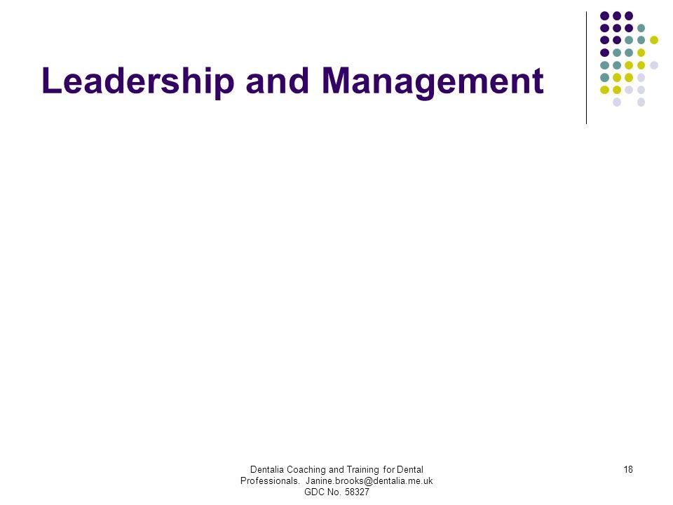 Leadership and Management Dentalia Coaching and Training for Dental Professionals. Janine.brooks@dentalia.me.uk GDC No. 58327 18