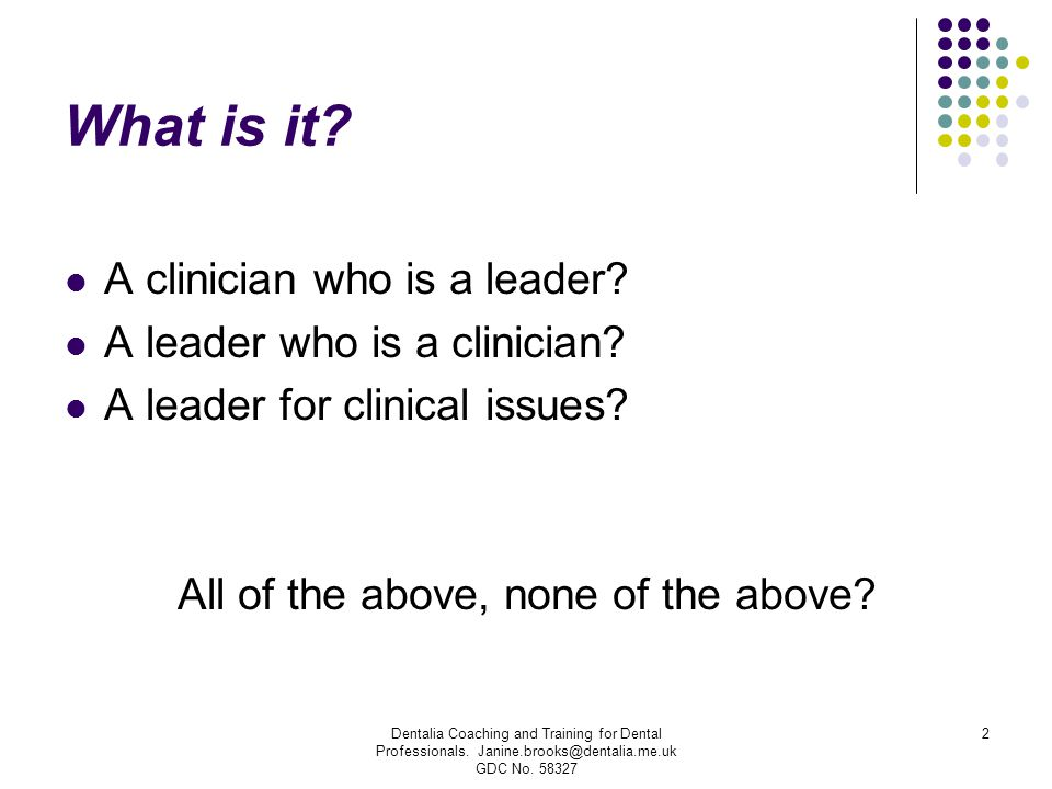 What is it? A clinician who is a leader? A leader who is a clinician? A leader for clinical issues? All of the above, none of the above? 2Dentalia Coa