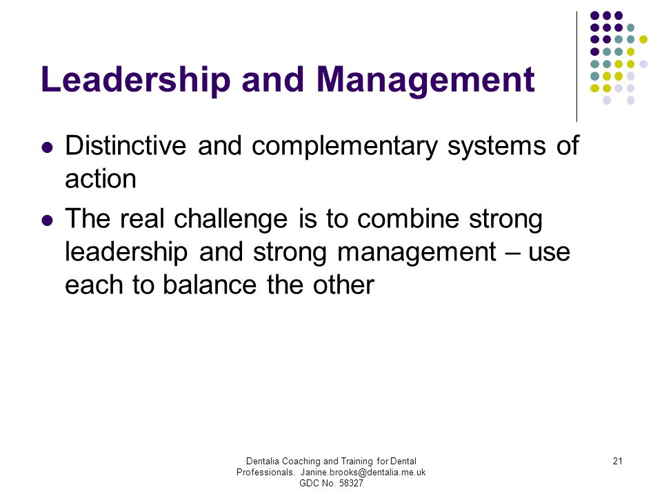 Leadership and Management Distinctive and complementary systems of action The real challenge is to combine strong leadership and strong management – u