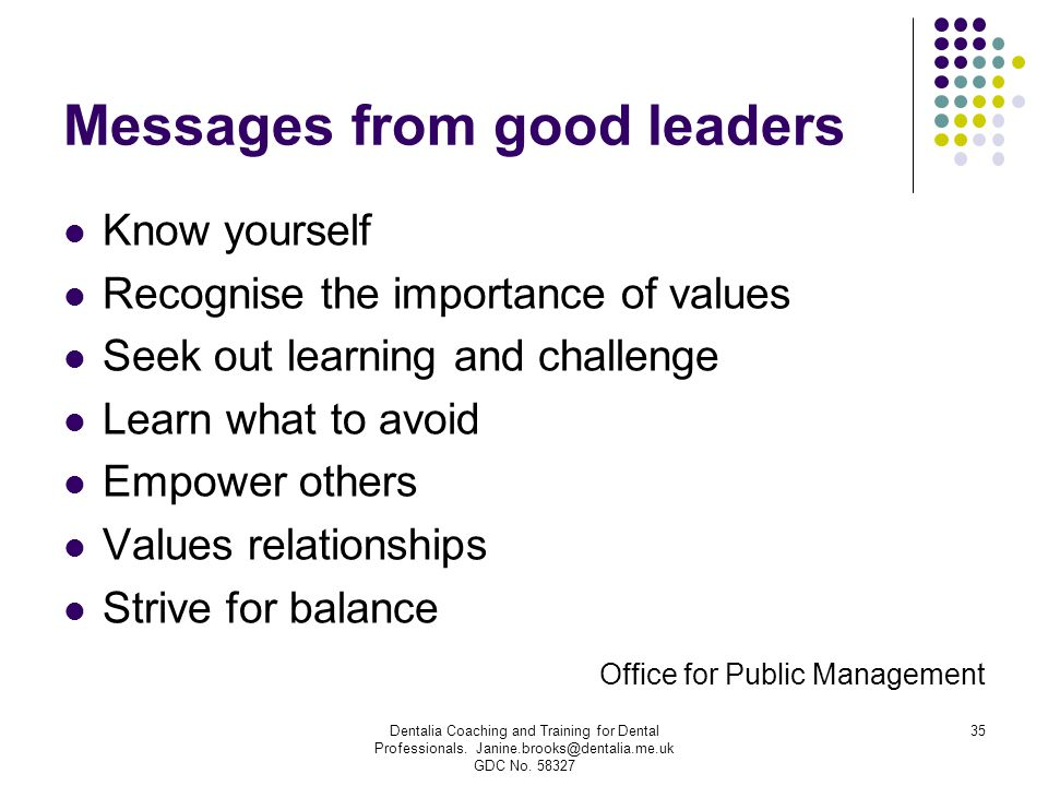 Messages from good leaders Know yourself Recognise the importance of values Seek out learning and challenge Learn what to avoid Empower others Values