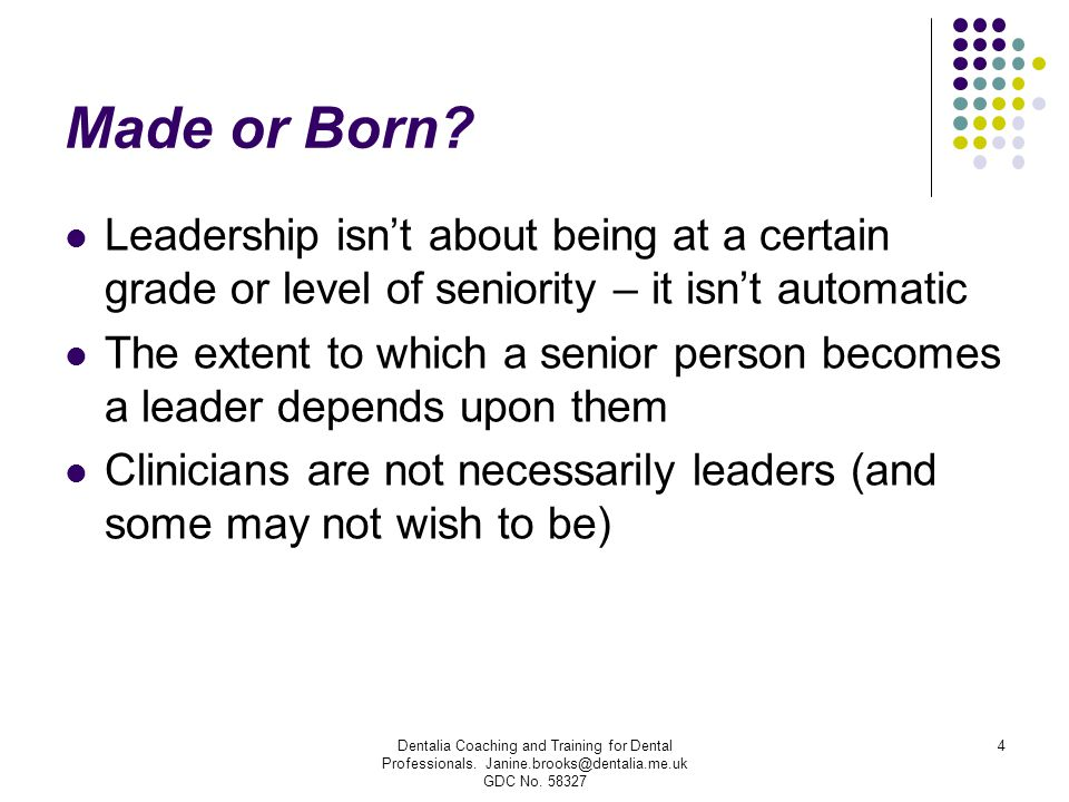 Made or Born? Leadership isn't about being at a certain grade or level of seniority – it isn't automatic The extent to which a senior person becomes a
