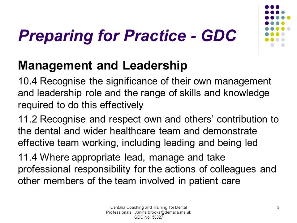 Preparing for Practice - GDC Management and Leadership 10.4 Recognise the significance of their own management and leadership role and the range of sk