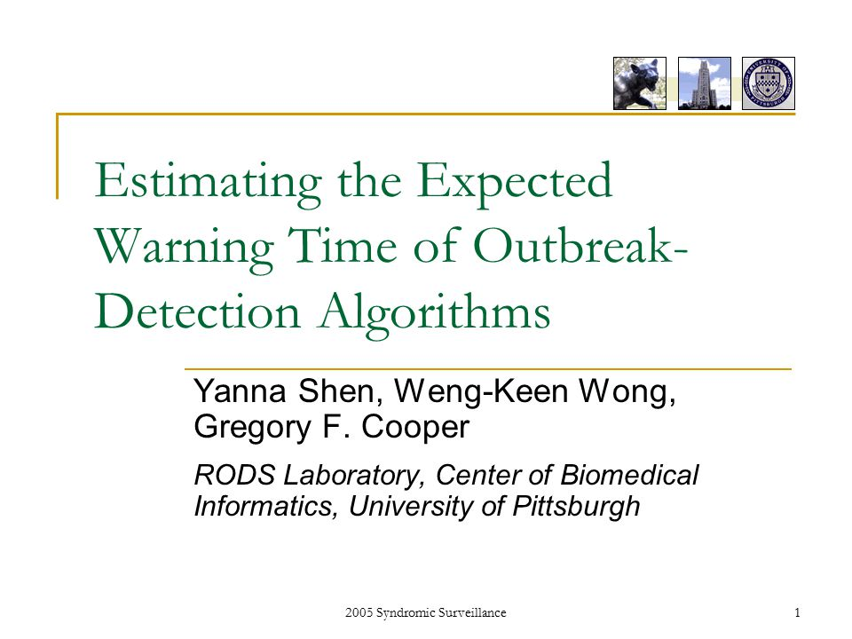 2005 Syndromic Surveillance1 Estimating the Expected Warning Time of Outbreak- Detection Algorithms Yanna Shen, Weng-Keen Wong, Gregory F.