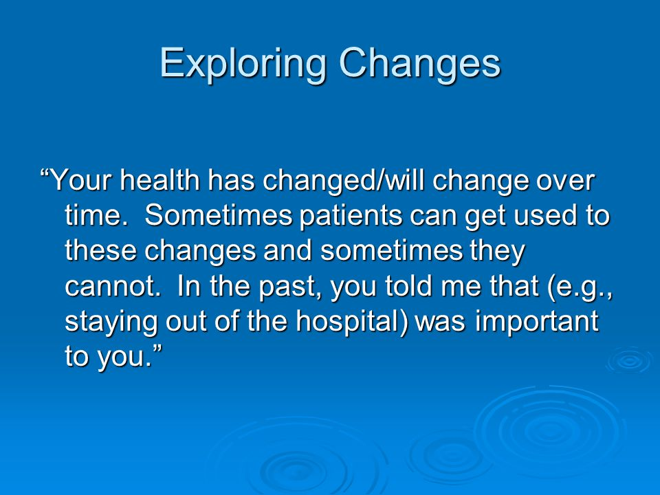 Exploring Changes Your health has changed/will change over time.