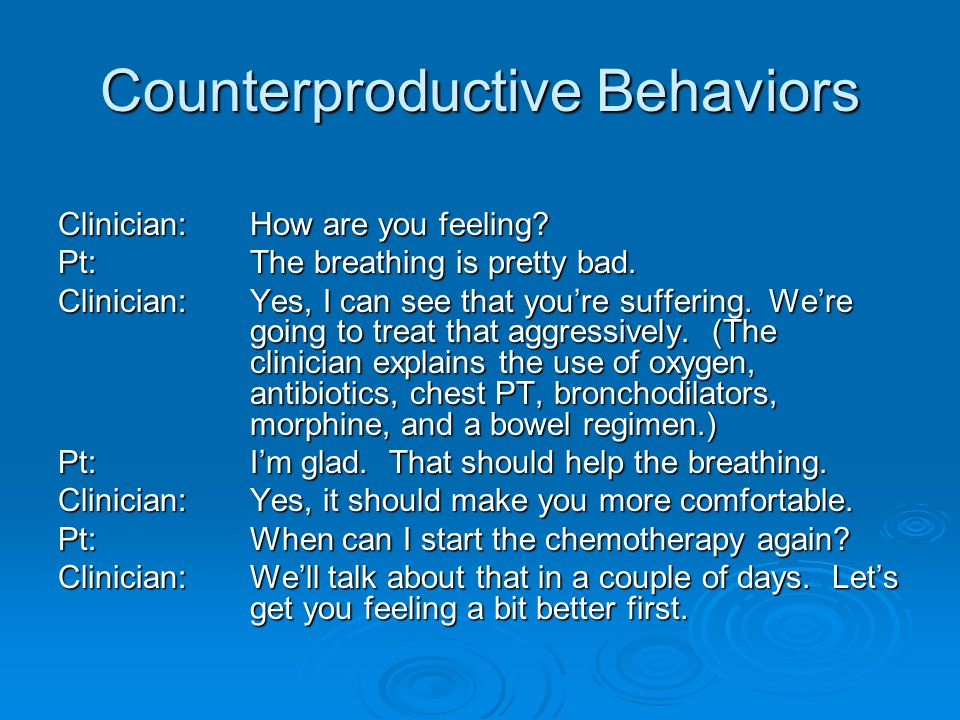 Counterproductive Behaviors Clinician: How are you feeling.