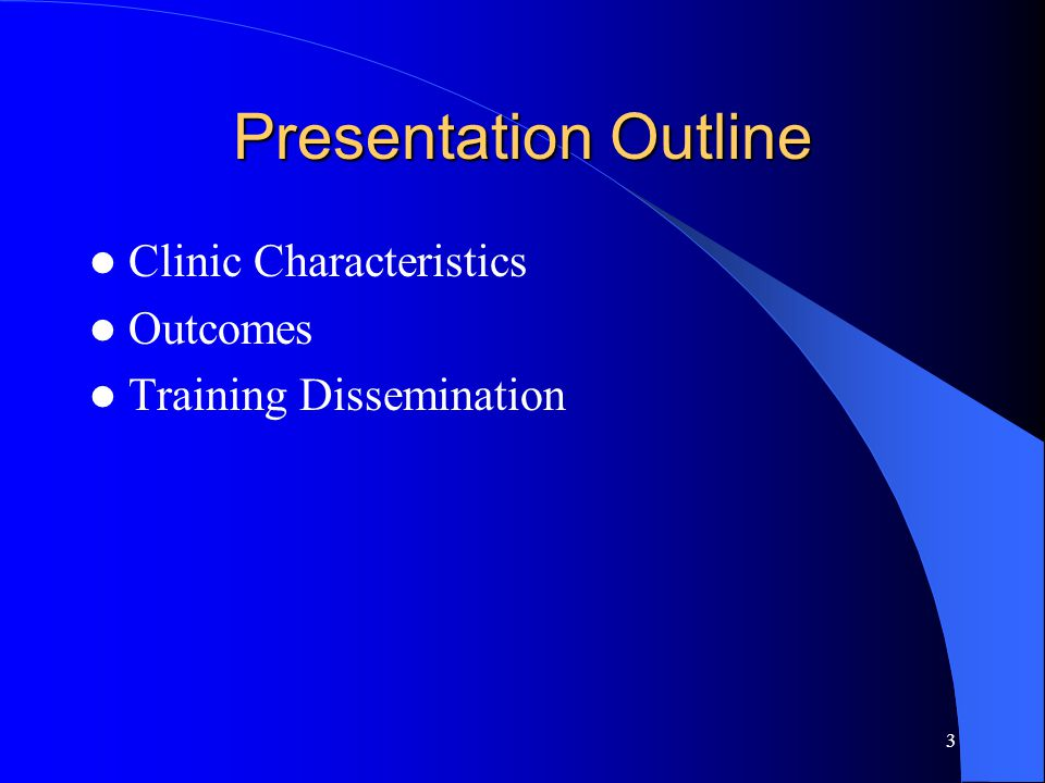 3 Presentation Outline Clinic Characteristics Outcomes Training Dissemination