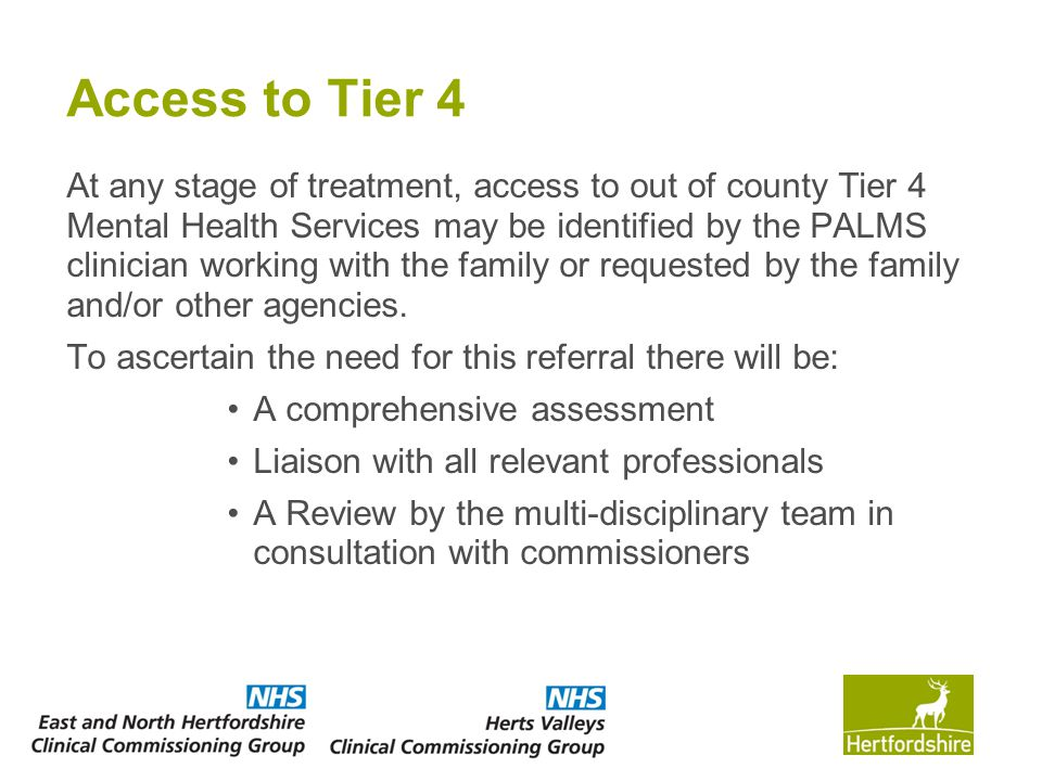 Access to Tier 4 At any stage of treatment, access to out of county Tier 4 Mental Health Services may be identified by the PALMS clinician working wit