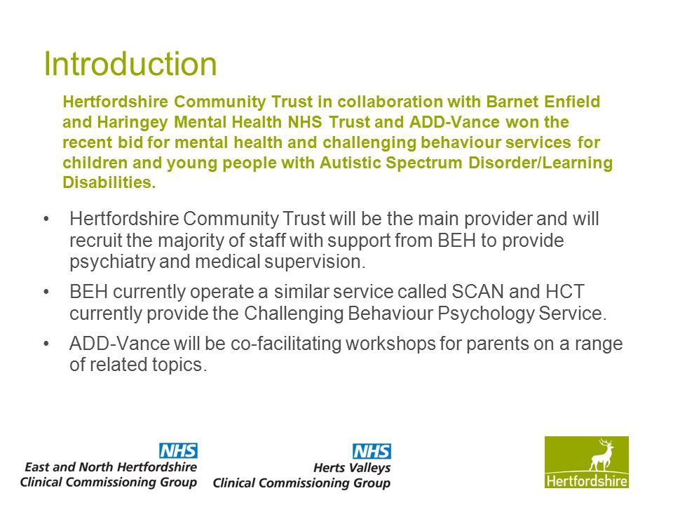Introduction Hertfordshire Community Trust will be the main provider and will recruit the majority of staff with support from BEH to provide psychiatr