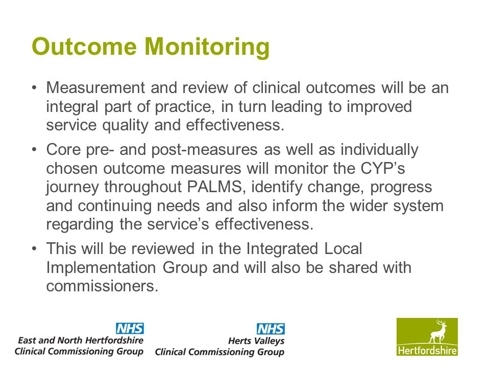 Outcome Monitoring Measurement and review of clinical outcomes will be an integral part of practice, in turn leading to improved service quality and e