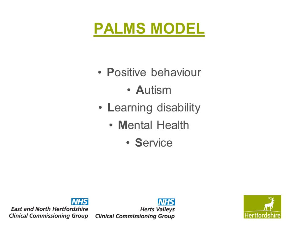PALMS MODEL Positive behaviour Autism Learning disability Mental Health Service