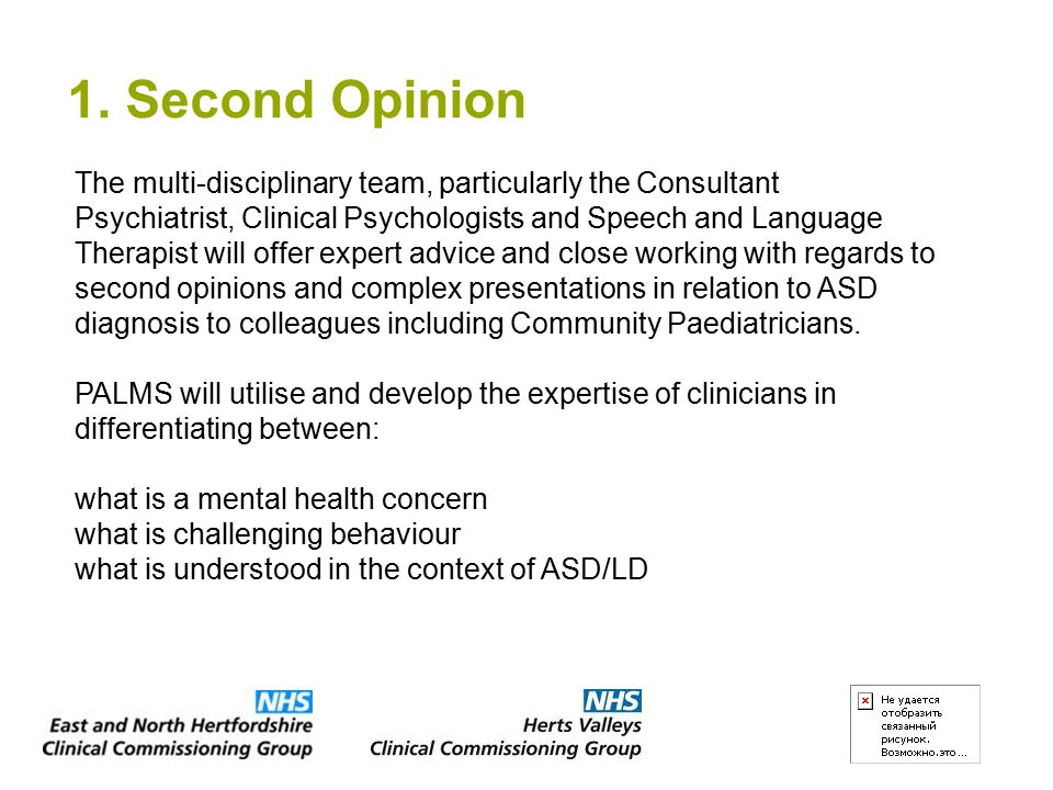 1. Second Opinion The multi-disciplinary team, particularly the Consultant Psychiatrist, Clinical Psychologists and Speech and Language Therapist will