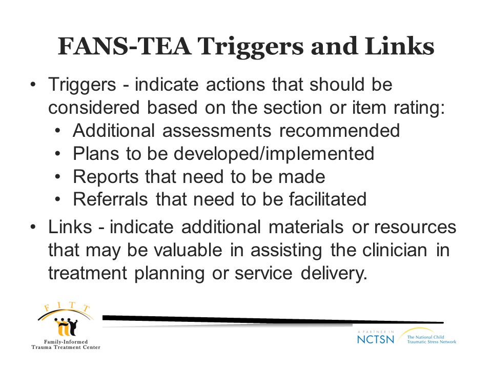 FANS-TEA Triggers and Links Triggers - indicate actions that should be considered based on the section or item rating: Additional assessments recommen