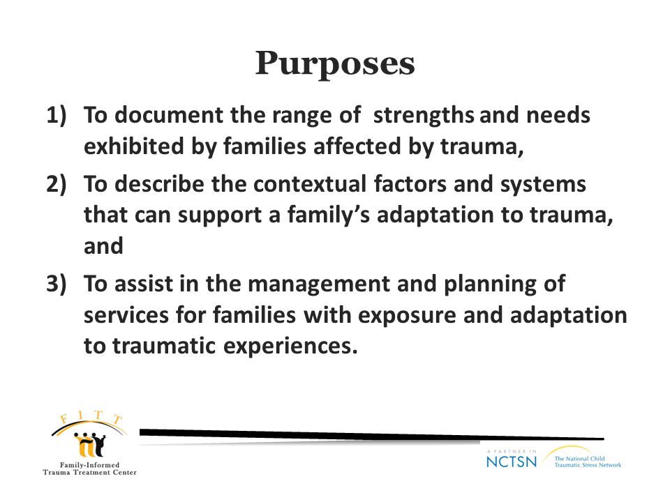 Administration Completed by a trained clinician Information is typically gathered during 1-3 sessions with the family.