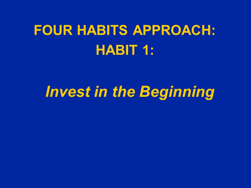 Habit 1: Invest in the Beginning SkillsTechnique and Examples Create rapport quickly u Introduce self to everyone in the room u Refer to patient by last name and Mr.